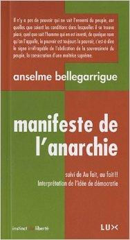 Anselme Bellegarrigue: «Vous avez cru jusqu'à ce jour qu'il y avait des tyrans? Eh bien! Vous vous êtes trompés, il n'y a que des esclaves: là où nul n'obéit, personne ne commande.»