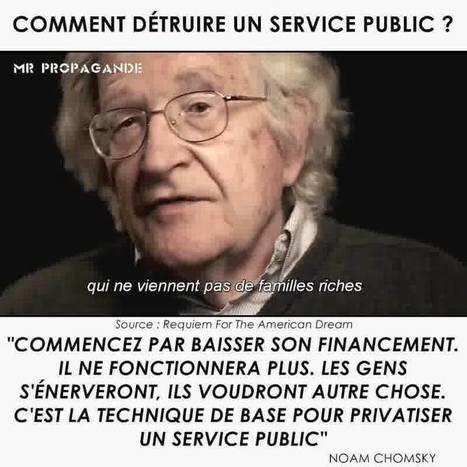 Chomsky: comment détruire un service public? En baissant son financement (c'est la technique de base avant de privatiser)