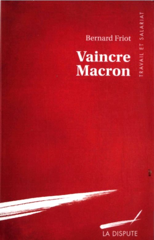 «Vaincre Macron», le nouveau livre de Bernard Friot, plus incisif, plus bouleversant et plus important que jamais