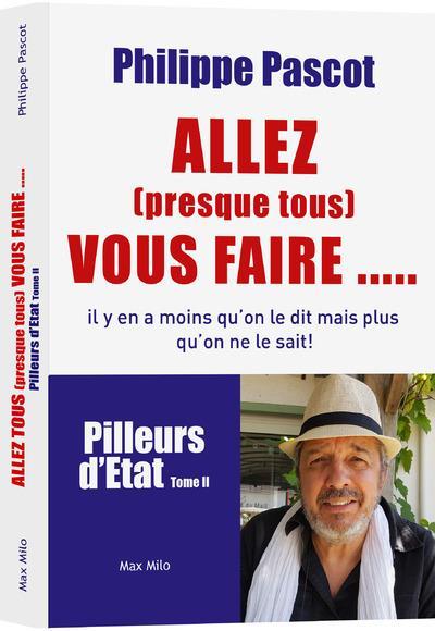 [Délits d'élus, pilleurs d'État…] «ALLEZ (presque tous) VOUS FAIRE…» – Philippe Pascot publie le 4e tome de sa (précieuse) encyclopédie des turpitudes des voleurs de pouvoir ( + 3 vidéos)