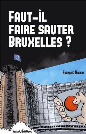FAUT-IL FAIRE SAUTER BRUXELLES? (François Ruffin & Fakir)